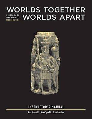 Worlds Together Worlds Apart: A History Of The World From The Beginnings Of Humankind To The Present - Instructor's manual