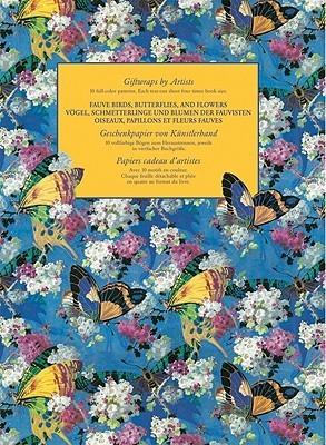 Fauve Birds, Butterflies, and Flowers/Vogel, Schmetterlinge Und Blumen Der Fauvisten/Oiseaux, Papillons Et Fleurs Fauves: Giftwraps by Artists/Geschenkpapier Von Kunstlerhand/Papiers Cadeau D'Artistes