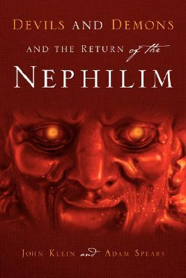 Devils and Demons and the Return of the Nephilim by John Klein