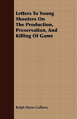 Letters to Young Shooters on the Production, Preservation, and Killing of Game