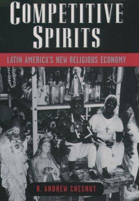 Competitive Spirits - Latin America's New Religious Economy