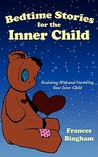 Bedtime Stories for the Inner Child: Reuniting with and Nurturing Your Inner Child