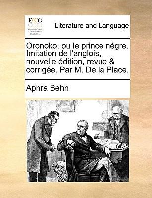 Oronoko, Ou Le Prince Négre. Imitation de L'Anglois, Nouvelle Dition, Revue & Corrige. Par M. de La Place