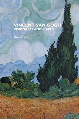 Vincent Van Gogh: Visionary Landscapes