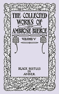 Black Beetles in Amber (The Collected Works of Ambrose Bierce Volume V)