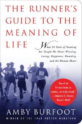 The Runner's Guide to the Meaning of Life by Amby Burfoot