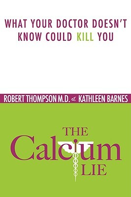 The Calcium Lie: What Your Doctor Doesn't Know Might Kill You