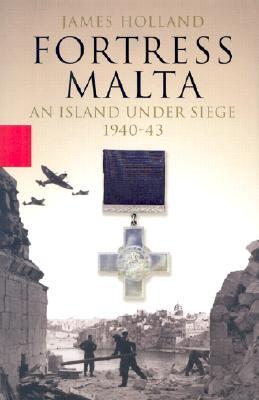 Fortress Malta: An Island Under Siege 1940-43