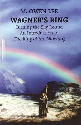 Wagner's Ring: Turning the Sky Around. An Introduction to The Ring of the Nibelung