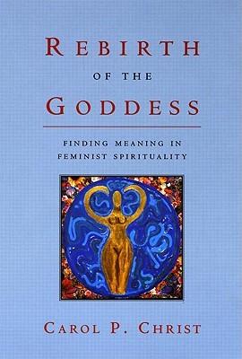 Rebirth of the Goddess by Carol P. Christ
