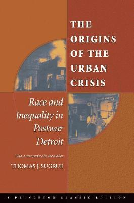The Origins of the Urban Crisis by Thomas J. Sugrue