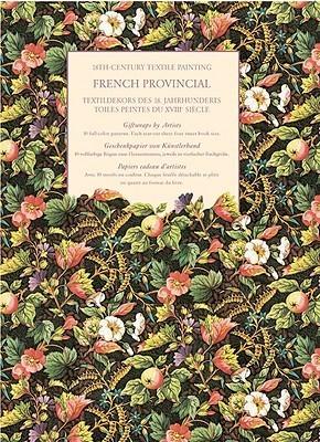 18-Century Textile Painting French Provincial/Textildekors Des 18. Jahrhunderts/Toiles Peintes Du XVIII Siecle: Giftwraps by Artists/Geschenkpapier Von Kunstlerhand/Papiers Cadeau D'Artistes