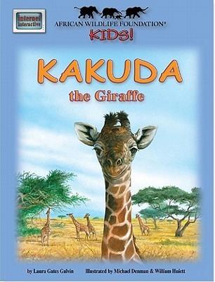 Kakuda: the Giraffe (African Wildlife Foundation Kids)