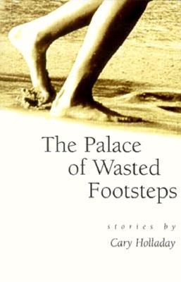 The Palace of Wasted Footsteps - Cary C. Holladay