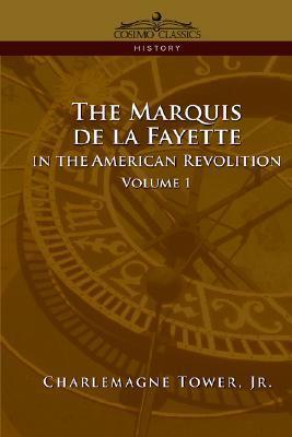 The Marquis de La Fayette in the American Revolution Volume 1