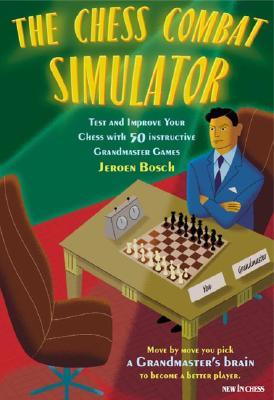 The Chess Combat Simulator: Test and Improve Your Chess with 50 Instructive Grandmaster Games