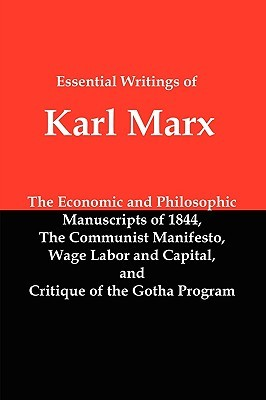 essential-writings-of-karl-marx-economic-and-philosophic-manuscripts-communist-manifesto-wage-labor-and-capital-critique-of-the-gotha-program