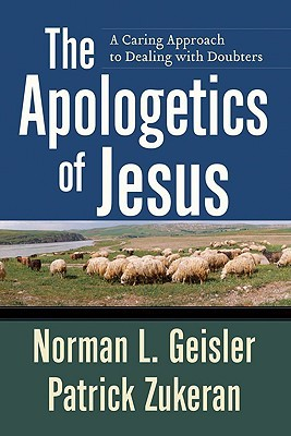 The Apologetics of Jesus by Norman L. Geisler