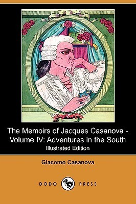 The Memoirs of Jacques Casanova, Vol 4 of 6: Adventures in the South