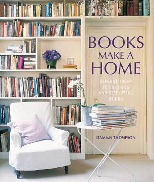 Books Make A Home: Elegant Ideas For Storing And Displaying Books By Damian  Thompson