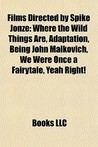 Films Directed By Spike Jonze (Study Guide): Where The Wild Things Are, Adaptation, Being John Malkovich, We Were Once A Fairytale, Yeah Right!