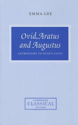 Ovid, Aratus and Augustus: Astronomy in Ovid's Fasti