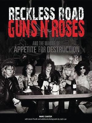 Reckless Road: Guns N Roses and the Making of Appetite for Destruction