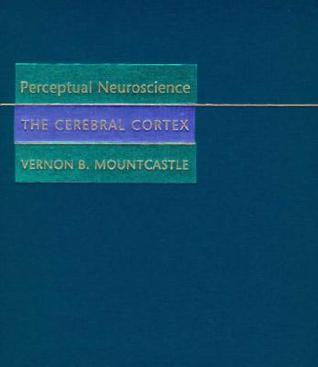 Perceptual Neuroscience: The Cerebral Cortex