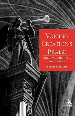 Voicing Creations Praise: Towards a Theology of the Arts