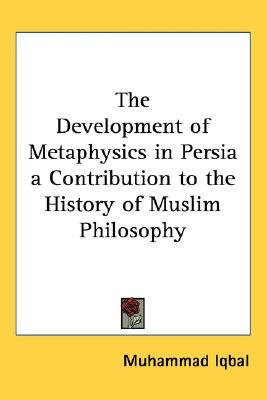The Development of Metaphysics in Persia: A Contribution to the History of Muslim Philosophy