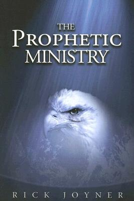 The Prophetic Ministry by Rick Joyner