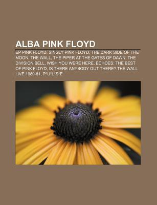 Alba Pink Floyd: Ep Pink Floyd, Singly Pink Floyd, the Dark Side of the Moon, the Wall, the Piper at the Gates of Dawn, the Division Bell