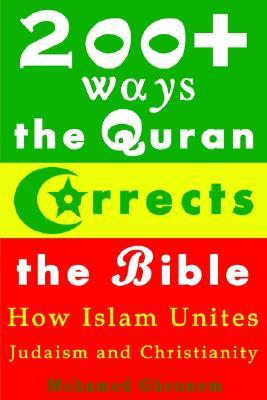 200+ Ways the Quran Corrects the Bible : How Islam Unites Judaism and Christianity: How Islam Unites Judaism and Christianity