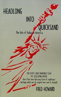 Headlong Into Quicksand: The Tale of Today in America, the Oldest Large Democracy Ever, Yet a Decaying Empire