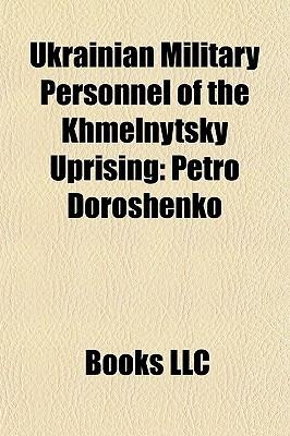 Ukrainian Military Personnel of the Khmelnytsky Uprising: Petro Doroshenko