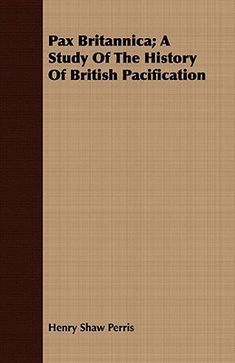 Pax Britannica; A Study of the History of British Pacification