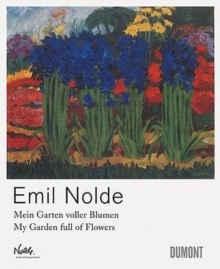 Emil Nolde: My Garden Full Of Flowers