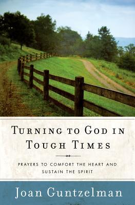 turning-to-god-in-tough-times-prayers-to-comfort-the-heart-and-sustain-the-spirit
