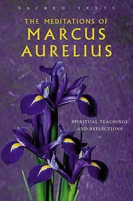 The Meditations Of Marcus Aurelius: Spiritual Teachings Of The Roman Emperor