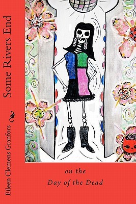 Some Rivers End on the Day of the Dead by Eileen Granfors