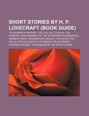 Short Stories by H. P. Lovecraft (Book Guide): The Dunwich Horror, the Call of Cthulhu, the Shadow Over Innsmouth, the Whisperer in Darkness