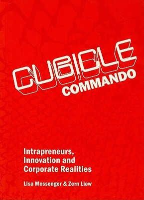 Cubicle Commando: Intrapreneurs, Innovation and Corporate Realities
