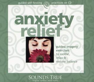 anxiety relief guided imagery exercises to soothe relax restore rh goodreads com guided imagery exercises for sports guided imagery exercises pdf
