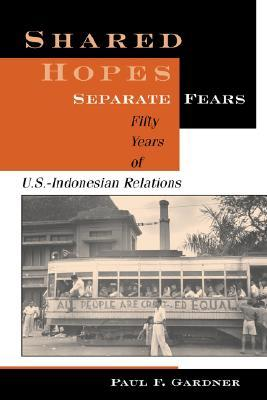 Shared Hopes, Separate Fears: Fifty Years of U.S.-Indonesian Relations
