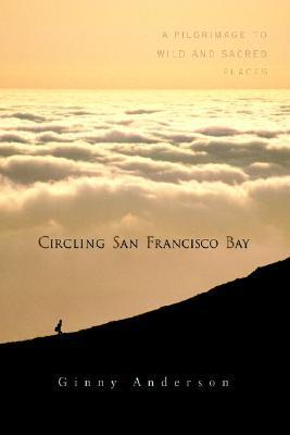 Circling San Francisco Bay: A Pilgrimage to Wild and Sacred Places