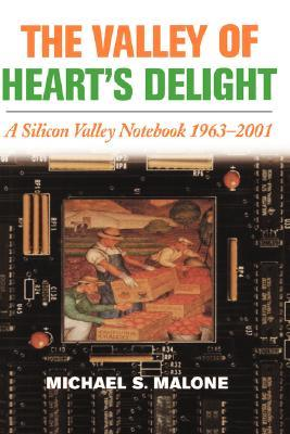 The Valley of Heart's Delight: A Silicon Valley Notebook 1963 - 2001