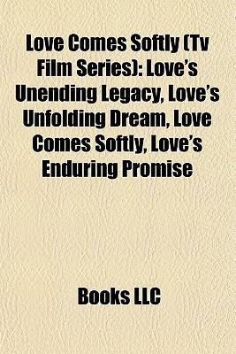Love Comes Softly (Tv Film Series): Love's Unending Legacy, Love's Unfolding Dream, Love Comes Softly, Love's Enduring Promise
