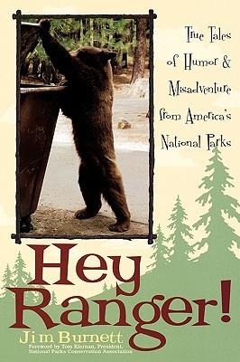 Hey Ranger! True Tales of Humor & Misadventure from America's National Parks
