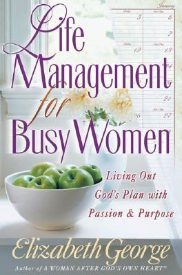 Life Management for Busy Women: Living Out God's Plan with Passion & Purpose