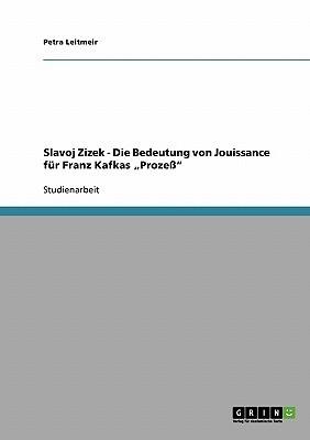 """Slavoj Zizek - Die Bedeutung von Jouissance f�r Franz Kafkas """"Proze�"""